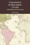 Crosscurrents in the Black Atlantic, 1770-1965: A Brief History with Documents - David Northrup