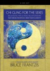 Chi Gung for the Sexes: Balancing Yin and Yang Relationships - Bruce Frantzis