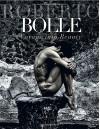 Roberto Bolle: Voyage Into Beauty - Roberto Bolle, Luciano Romano, Fabrizio Ferri, Giovanni Puglisi, Bob Wilson