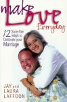Make Love Everyday: 12 Sure-fire ways to Celebrate Your Marriage - Jay Laffoon, Laura Laffoon