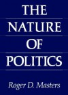 The Nature of Politics - Roger D. Masters