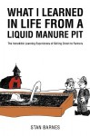 What I Learned in Life from a Liquid Manure Pit - Stan Barnes