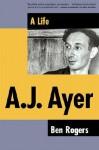 A.J. Ayer: A Life - Ben Rogers