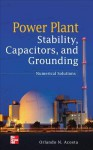 Power Plant Stability, Capacitors, and Grounding: Numerical Solutions - Orlando N. Acosta, ACOSTA