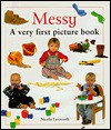 Messy: A Very First Picture Book - Nicola Tuxworth