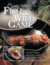 Preparing Fish & Wild Game: The Complete Photo Guide to Cleaning and Cooking Your Wild Harvest - Creative Publishing International, Creative Publishing International