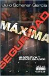 Maxima Seguridad = Maximum Security - Julio Scherer Garcia