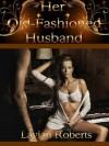 Her Old-Fashioned Husband - Laylah Roberts