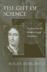 The Gift Of Science: Leibniz And The Modern Legal Tradition - Roger Berkowitz