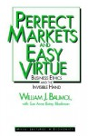 Perfect Markets and Easy Virtue: Business Ethics and the Invisible Hand - William J. Baumol, Sue Ann Batey Blackman