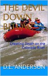 THE DEVIL DOWN BELOW: Cheating Death on the Colorado River - D.L. ANDERSON, D.L. ANDERSON