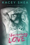 Uncovering Love (Volume 1) - Kacey Shea