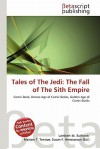 Tales of the Jedi: The Fall of the Sith Empire - Lambert M. Surhone, Mariam T. Tennoe, Susan F. Henssonow
