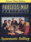 Systematic Selling: Process Map Portfolio - George A. Smith Jr., Paul H. Selden, Fred Burton