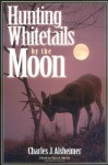 Hunting Whitetails by the Moon - Charles J. Alsheimer