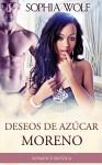 ERÓTICA - ROMANTICA: Deseos De Azúcar Moreno (Lujuria, Pasión, Millonario, Deseo) (Spanish Edition) - Sophia Wolf, Erotica en Español, Romance