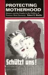 Protecting Motherhood: Women and the Family in the Politics of Postwar West Germany - Robert G. Moeller