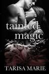 Tainted Magic (The Tainted Series Book 3) - Tarisa Marie