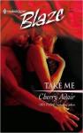 Take Me (Harlequin Blaze, #51) - Cherry Adair