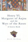 Henry VI, Margaret of Anjou and the Wars of the Roses: A Source Book (Sutton History Paperbacks) - Keith Dockray