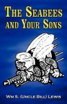 The Seabees and Your Sons - William Lewis, Wm S. (Uncle Bill) Lewis