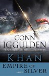 Khan: Empire of Silver: A Novel of the Khan Empire - Conn Iggulden