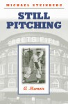 Still Pitching: A Memoir - Michael Steinberg
