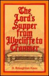 The Lord's Supper From Wycliffe To Cranmer - David Knox