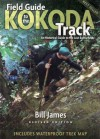 Field Guide To The Kokoda Track: An Historical Guide To The Lost Battlefields - Bill James
