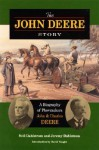 The John Deere Story: A Biography of Plowmakers John and Charles Deere - Neil Dahlstrom, JEREMY DAHLSTROM