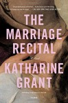 The Marriage Recital: A Novel - Katharine Grant