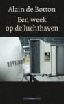 Een week op de luchthaven - Alain de Botton, Richard Baker, Jelle Noorman
