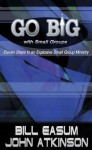 Go BIG with Small Groups: Eleven Steps to an Explosive Small Group Ministry - John Atkinson