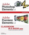 Adobe Photoshop Elements 5.0 and Adobe Premiere Elements 3.0 Classroom in a Book Collection - Adobe Creative Team