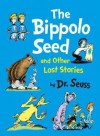 The Bippolo Seed and Other Lost Stories. by Dr Seuss - Dr. Seuss, Charles D. Cohen