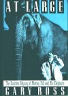 At Large: The Fugitive Odyssey of Murray Hill and His Elephants - Gary Ross