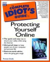The Complete Idiot's Guide to Protecting Yourself Online - Preston Gralla