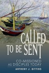 Called to Be Sent: Co-Missioned as Disciples Today - Anthony J. Gittins