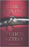 Fuoco azteco - Gary Jennings