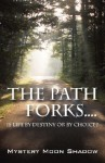 The Path Forks....Is Life by Destiny or by Choice? - Mystery Moon Shadow