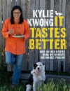 It Tastes Better: Over 100 New Recipes Using My Favourite Sustainable Produce - Kylie Kwong