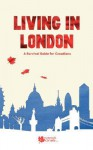 Living in London: A Survival Guide for Canadians - C. Giles