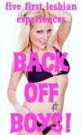 Back Off Boys!: Five First Lesbian Sex Erotica Shorts - Fran Diaz, Kaddy Delora, Susan Fletcher, Cassie Hacthaw, Alice Drake