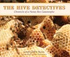 The Hive Detectives: Chronicle of a Honey Bee Catastrophe - Loree Griffin Burns, Ellen Harasimowicz