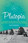 Plutopia: Nuclear Families, Atomic Cities, and the Great Soviet and American Plutonium Disasters - Kate Brown