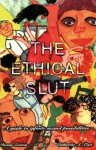 The Ethical Slut. A Guide to Infinite Sexual Possibilities - Dossie Easton, Catherine A. Liszt