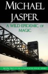 A Wild Epidemic of Magic: Contagious Magic - Michael Jasper