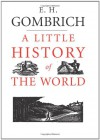 A Little History of the World - Ernst Hans Josef Gombrich, Caroline Mustill, Clifford Harper
