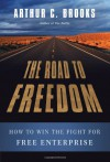 The Road to Freedom: How to Win the Fight for Free Enterprise - Arthur C. Brooks
