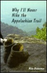 Why I'll never hike the Appalachian Trail: More writings from a White Mountain tramper - Mike Dickerman